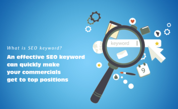 What is SEO keyword? An effective SEO keyword can quickly make your commercials get to top positions